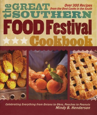 The Great Southern Food Festival Cookbook: Celebrating Everything from Onions to Okra, Peaches to Peanuts   -     By: Mindy Henderson