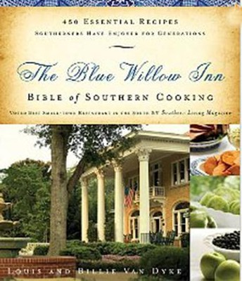 The Blue Willow Inn Bible of Southern Cooking: 450 Essential Recipes Southerners Have Enjoyed for Generations  -     By: Louis Van Dyke, Billie Van Dyke