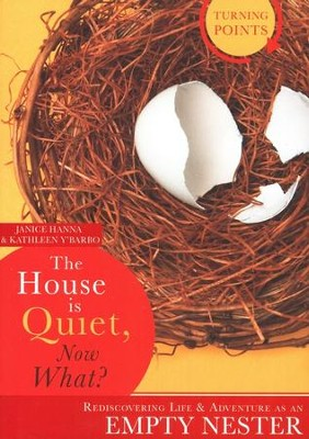 The House Is Quiet, Now What? Rediscovering Life & Adventure As an Empty Nester  -     By: Janice Hanna, Kathleen Y'Barbo