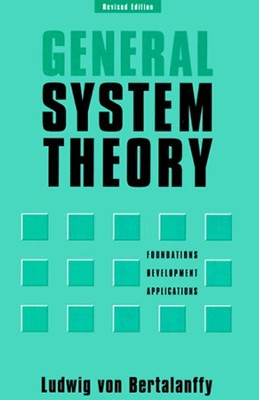 General System Theory: Foundations, Development, Applications, revised edition  -     By: Ludwig Von Bartalanffy
