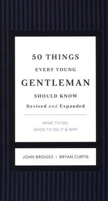 50 Things Every Young Gentleman Should Know: What to Do, When to Do It & Why  -     By: John Bridges