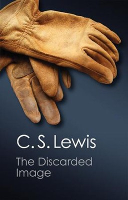 The Discarded Image: An Introduction to Medieval and Renaissance Literature  -     By: C.S. Lewis