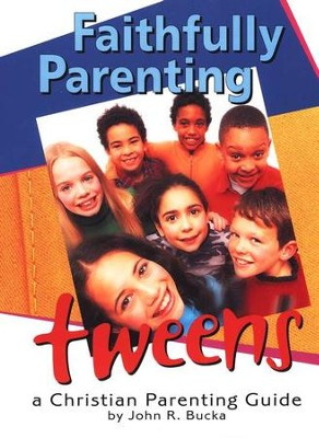 Faithfully Parenting Tweens   -     By: John R. Bucka