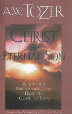 Christ The Eternal Son  -     By: A.W. Tozer