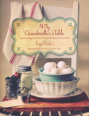 At My Grandmother's Table: Heartwarming Stories & Cherished Recipes from the South  -     By: Faye Porter