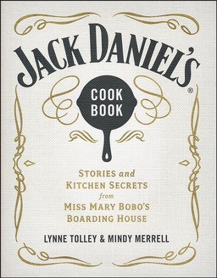 Jack Daniel's Cookbook: Stories and Kitchen Secrets from Miss Mary Bobo's Boarding House  -     By: Lynne Tolley, Mindy Merrell