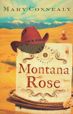 Montana Rose, Montana Marriages Series #1   -     By: Mary Connealy