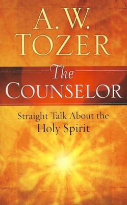 The Counselor: Straight Talk About the Holy Spirit   -     By: A.W. Tozer