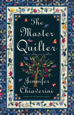 The Master Quilter, An Elm Creek Quilts Novel   -     By: Jennifer Chiaverini