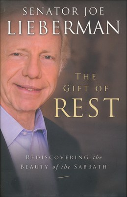 The Gift of Rest: Rediscovering the Beauty of the Sabbath  -     By: Joe Lieberman, David Klinghoffer