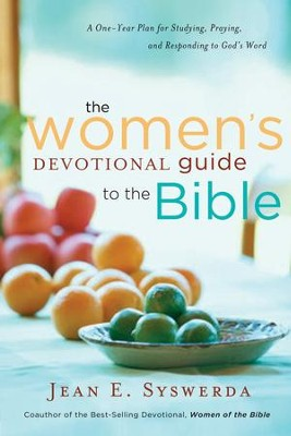 The Women's Devotional Guide to the Bible: A One-Year Plan for Studying, Praying, and Responding to God's Word - eBook  -     By: Jean E. Syswerda