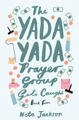 The Yada Yada Prayer Group Gets Caught: a novel - eBook  -     By: Neta Jackson