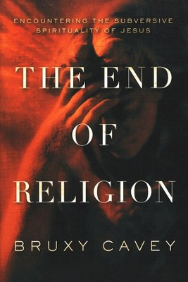 The End of Religion: Encountering the Subversive Spirituality of Jesus - Slightly Imperfect  -     By: Bruxy Cavey