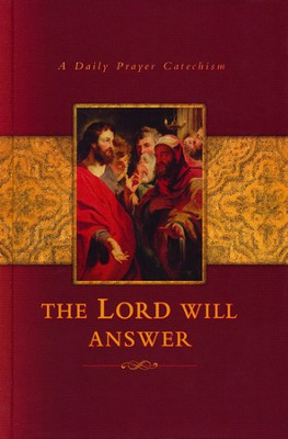 The Lord Will Answer: A Daily Prayer Catechism   -