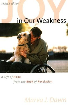 Joy in Our Weakness: A Gift of Hope From the Book of Revelation    -     By: Marva J. Dawn