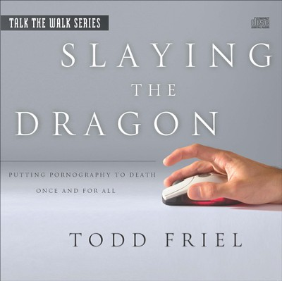 Slaying the Dragon: Putting Pornography to Death Once and for All CD  -     By: Todd Friel