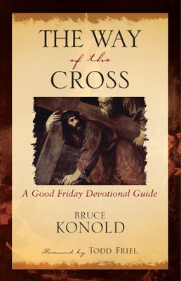 The Way of the Cross: A Good Friday Devotional Guide  -     By: Bruce Konold