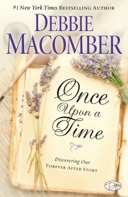 Once Upon a Time: Discovering Our Forever After Story   -     By: Debbie Macomber