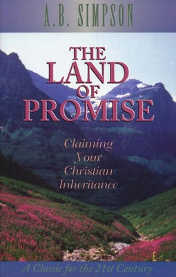 Land Of The Promise: Claiming Your Christian Inheritance  -     By: A.B. Simpson