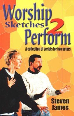 Worship Sketches 2 Perform: A Collection of Scripts for Two Actors   -     By: Steven James
