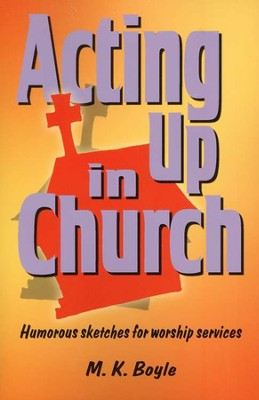 Acting up in Church: Humorous Sketches for Worship Services  -     By: M.K. Boyle