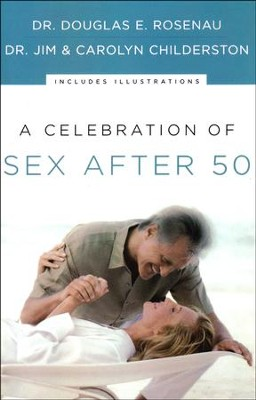 A Celebration of Sex After 50   -     By: Dr. Douglas E. Rosenau