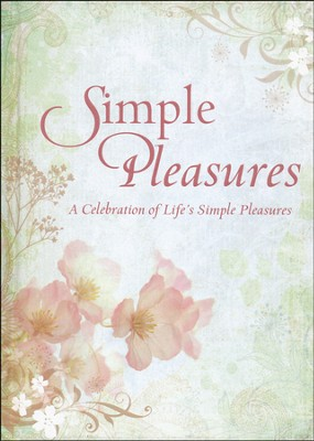 Simple Pleasures: A Celebration of Life's Simple   Pleasures  -