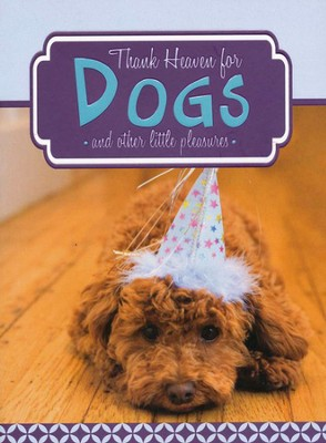 Thank Heaven for Dogs (and Other Little Pleasures)   -