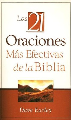 Los 21 Oraciones Más Efectivas de la Biblia (The 21 Most Effective Prayers of the Bible)  -     By: Dave Earley