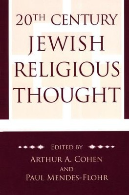 20th Century Jewish Religious Thought  -     Edited By: Arthur A. Cohen, Paul Mendes-Flohr     By: Edited by Arthur A. Cohen & Paul Mendes-Flohr