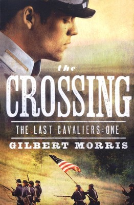 The Crossing, Last Cavaliers Series #1   -     By: Gilbert Morris
