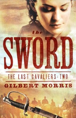 The Sword, Last Cavaliers Series #2   -     By: Gilbert Morris