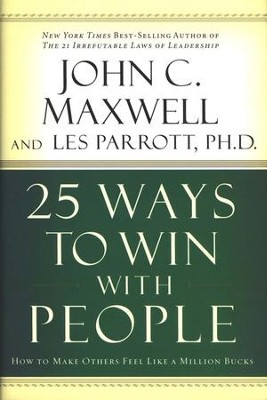 25 Ways to Win with People: How to Make Others Feel Like a Million Bucks  -     By: John C. Maxwell, Dr. Les Parrott