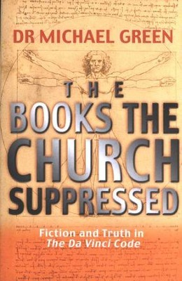 The Books the Church Suppressed: Fiction and Truth in The Da Vinci Code  -     By: Michael Green