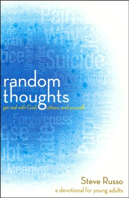 Random Thoughts: Get Real with God, Others, and Yourself--A Devotional for Teens  -     By: Steve Russo