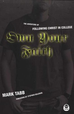 Own Your Faith: The Adventure of Following Christ in College  -     By: Mark Tabb