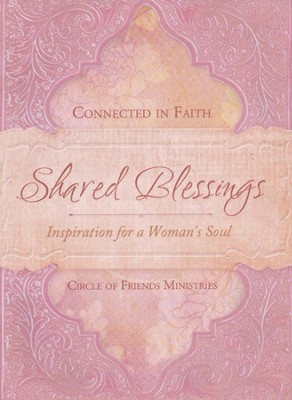 Shared Blessings: Inspiration for a Woman's Soul   -     By: Circle of Friends Ministries