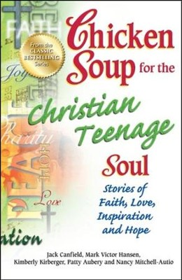 Chicken Soup for the Christian Teenage Soul: Stories to Open the Hearts of Christian Teens  -     By: Jack Canfield, Mark Victor Hansen