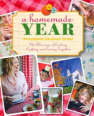 A Homemade Year: The Blessings of Cooking, Crafting, and Coming Together  -     By: Jerusalem Jackson Greer