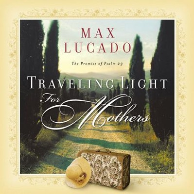 Traveling Light for Mothers - eBook  -     By: Max Lucado