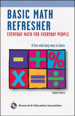 Basic Math Refresher: Everyday Math for Everyday People  -     By: Stephen Hearne