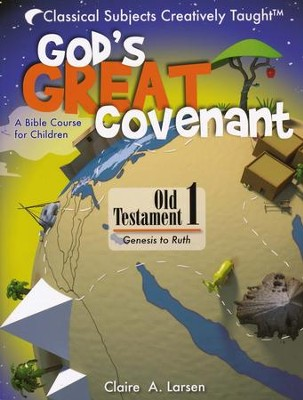 God's Great Covenant: Old Testament 1 A Bible Course  for Children  -     By: Claire A. Larsen