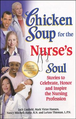 Chicken Soup for the Nurse's Soul: 101 Stories to Celebrate, Honor and Inspire the Nursing Profession  -     By: Jack Canfield, Mark Victor Hansen