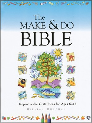 The Make & Do Bible: Reproducible Craft Ideas/Ages 6-12 (With Reproducible Book)  -     By: Gillian Chapman
