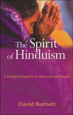 The Spirit of Hinduism: A Christian Perspective on Hindu Life and Thought  -     By: David Burnett