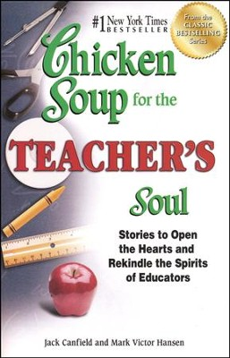 Chicken Soup for the Teacher's Soul: Stories to Open the Hearts and Rekindle the Spirit of Educators  -     By: Jack Canfield, Mark Victor Hansen