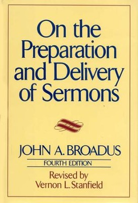 On The Preparation and Delivery of Sermons Fourth Edition  -     By: John A. Broadus