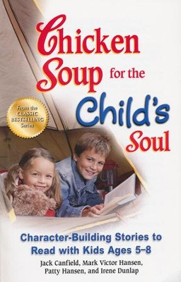 Chicken Soup for the Child's Soul: Character-Building Stories to Read with Kids Ages 5-8  -     By: Jack Canfield, Mark Victor Hansen