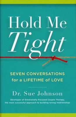 Hold Me Tight: Seven Conversations for a Lifetime of Love  -     By: Sue Johnson