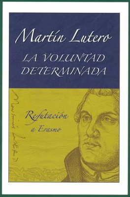 La Voluntad Determinada  (The Bondage of the Will)  -